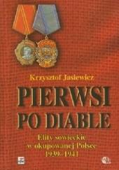 Okładka książki Pierwsi po diable. Elity sowieckie w okupowanej Polsce 1939 - 1941 Krzysztof Jasiewicz