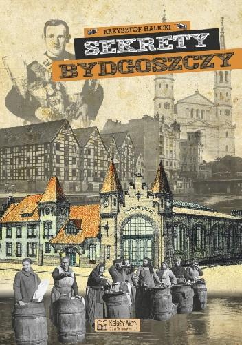 Okładka książki Sekrety Bydgoszczy Krzysztof Halicki