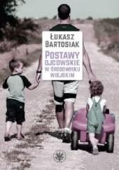 Okładka książki Postawy ojcowskie w środowisku wiejskim Łukasz Bartosiak