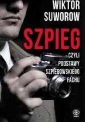 Okładka książki Szpieg, czyli podstawy szpiegowskiego fachu Wiktor Suworow