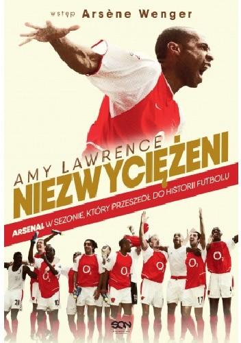 Okładka książki Niezwyciężeni. Arsenal w sezonie, który przeszedł do historii futbolu Amy Lawrence