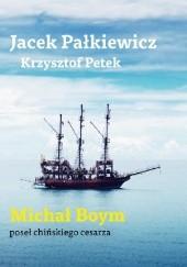 Okładka książki Michał Boym. Poseł chińskiego cesarza. Krzysztof Petek,Jacek Pałkiewicz