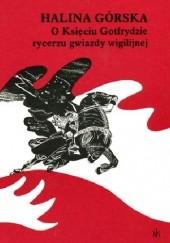 Okładka książki O księciu Gotfrydzie, rycerzu gwiazdy wigilijnej Halina Górska