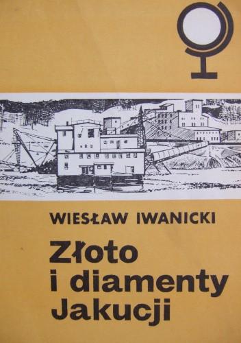Okładka książki Złoto i diamenty Jakucji Wiesław Iwanicki