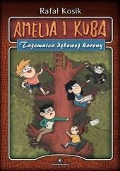 Okładka książki Amelia i Kuba. Tajemnica dębowej korony Rafał Kosik