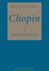 Okładka książki Chopin cz. 2 Uchwycić nieuchwytne Mieczysław Tomaszewski
