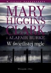 Okładka książki W świetlistej mgle Mary Higgins Clark,Alafair Burke