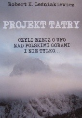 Okładka książki Projekt Tatry, czyli rzecz o UFO nad polskimi górami i nie tylko...