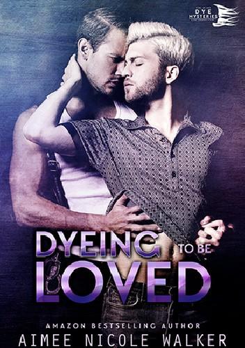 Okładka książki Dyeing to be Loved Aimee Nicole Walker