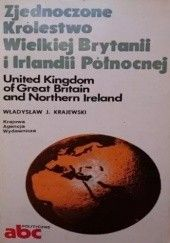 Okładka książki Zjednoczone Królestwo Wielkiej Brytanii i Irlandii Północnej / United Kingdom of Great Britain and Northern Ireland Władysław J. Krajewski