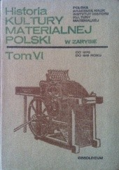 Okładka książki Historia kultury materialnej Polski w zarysie - tom VI od 1870  do 1918 roku Bohdan Baranowski,Julian Bartyś,Tadusz Sobczak