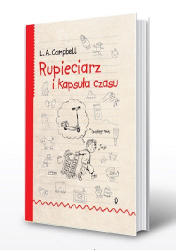 Okładka książki Rupieciarz i kapsuła czasu Tom 1 L.A. Campbell