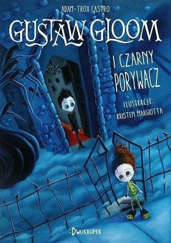 Okładka książki Gustaw Gloom i Czarny Porywacz Adam-Troy Castro