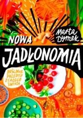 Okładka książki Nowa jadłonomia. Roślinne przepisy z całego świata Marta Dymek