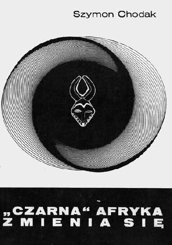 """Okładka książki """"Czarna"""" Afryka zmienia się Szymon Chodak"""