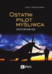 Okładka książki Ostatni pilot myśliwca Jerzy Główczewski