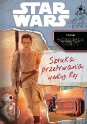 Okładka książki Star wars. Sztuka przetrwania według Rey praca zbiorowa