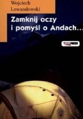 Okładka książki Zamknij oczy i pomyśl o Andach Wojciech Lewandowski