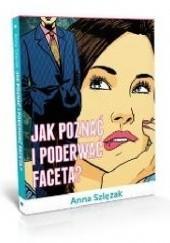 Okładka książki Jak poznać i poderwać faceta? Anna Szlęzak