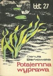Okładka książki Potajemna wyprawa Danuta Bieńkowska