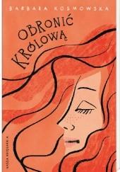Okładka książki Obronić królową Barbara Kosmowska