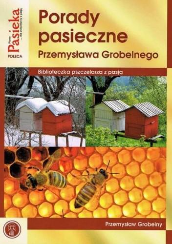 Okładka książki Porady pasieczne Przemysława Grobelnego Przemysław Grobelny