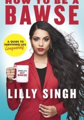 Okładka książki How to Be a Bawse: A Guide to Conquering Life Lilly Singh