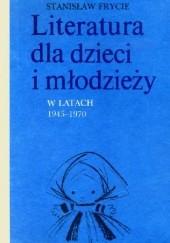 Okładka książki Literatura dla dzieci i młodzieży w latach 1945-1970 t.2 Stanisław Frycie