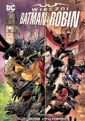 Okładka książki Wieczni Batman i Robin: Tom 1 Scott Snyder,Tony S. Daniel,Tim Seeley,James Tynion IV,Steve Orlando