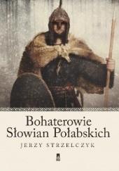 Okładka książki Bohaterowie Słowian Połabskich Jerzy Strzelczyk