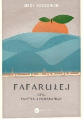 Okładka książki Fafarułej czyli pastylki z pomarańczy Jerzy Sosnowski