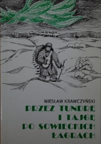 Okładka książki Przez tundrę i tajgę po sowieckich łagrach Wiesław Krawczyński