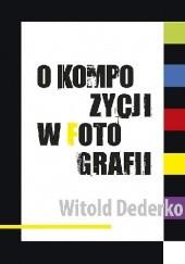 Okładka książki O kompozycji w fotografii Witold Dederko