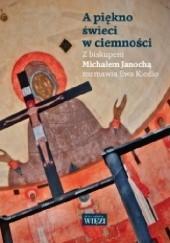 Okładka książki A piękno świeci w ciemności Michał Janocha,Ewa Kiedio