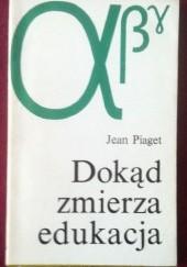 Okładka książki Dokąd zmierza edukacja Jean Piaget