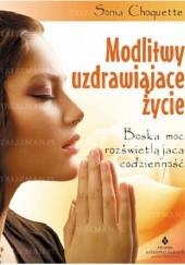 Okładka książki Modlitwy uzdrawiające życie. Boska moc rozświetlająca codzienność Sonia Choquette