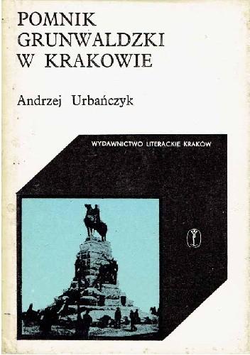 Okładka książki Pomnik Grunwaldzki w Krakowie Andrzej Urbańczyk