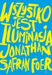 Okładka książki Wszystko jest iluminacją Jonathan Safran Foer