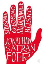Okładka książki Strasznie głośno, niesamowicie blisko Jonathan Safran Foer