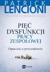 Okładka książki Pięć dysfunkcji pracy zespołowej. Opowieść o przywództwie. Patrick Lencioni