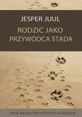 Okładka książki Rodzic jako przywódca stada. Pełne miłości przywództwo w rodzinie Jesper Juul