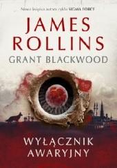 Okładka książki Wyłącznik awaryjny James Rollins,Grant Blackwood