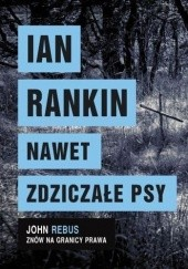 Okładka książki Nawet zdziczałe psy Ian Rankin