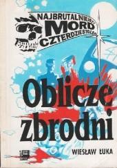 Okładka książki Oblicze zbrodni: Najbrutalniejszy mord czterdziestolecia Wiesław Łuka