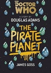 Okładka książki Doctor Who: The Pirate Planet Douglas Adams,James Goss