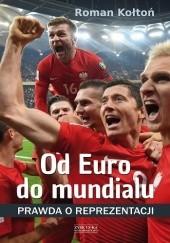 Okładka książki Od Euro do mundialu. Prawda o reprezentacji Roman Kołtoń
