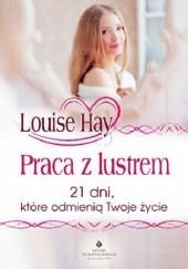 Okładka książki Praca z lustrem. 21 dni, które odmienią Twoje życie Louise L. Hay