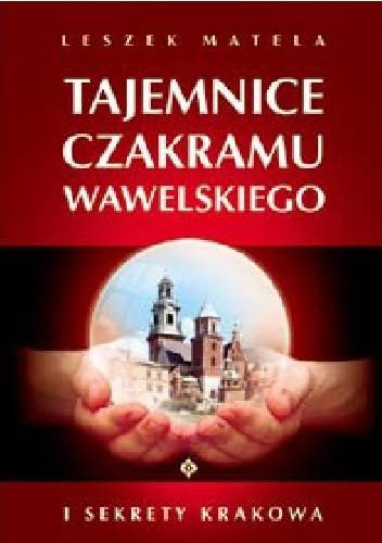 Okładka książki Tajemnice czakramu wawelskiego Leszek Matela
