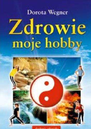 Okładka książki Zdrowie moje hobby Dorota Wegner