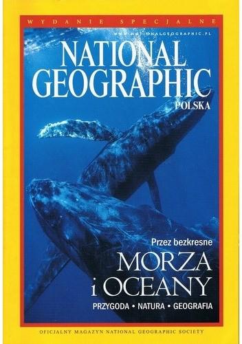Okładka książki National Geographic Polska. Przez bezkresne morza i oceany Redakcja magazynu National Geographic